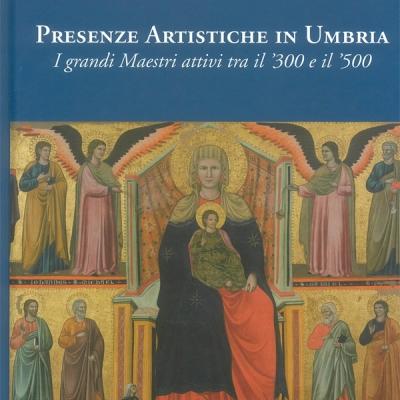 <i>Presenze artistiche in Umbria.I grandi Maestri attivi tra il '300 e il '500</i>,  Catalogo a cura di Anna Ciccarelli e Ulrico Dragoni