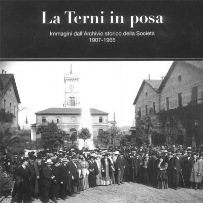 <i>La Terni in posa, Immagini dall'Archivio storico della Società 1907-1965</i>  Catalogo a cura di Paolo Pellegrini e Valeria Sabbatucci